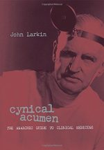 Cynical Acumen: The Anarchic Guide to Clinical Medicine