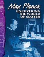 Max Planck: Uncovering the World of Matter: Physical Science (Science Readers)