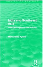 India and Southeast Asia: Indian Perceptions and Policies