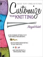 Customize Your Knitting: Adjust to fit; embellish to taste