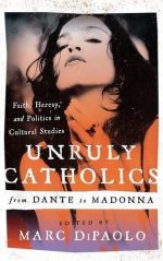 Unruly Catholics from Dante to Madonna