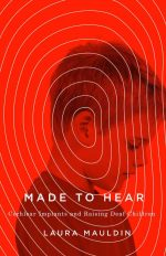 Made to Hear: Cochlear Implants and Raising Deaf Children