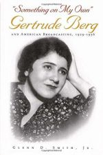 """""""Something on My Own"""": Gertrude Berg and American Broadcasting, 1929-1956"""