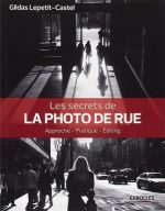 Les secrets de la photo de rue : Approche – Pratique – Editing