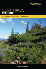 Best Hikes Spokane: The Greatest Views, Lakes, and Rivers, 2nd Edition