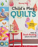 Child's Play Quilts: Make 20 Stash-Busting Quilts for Kids