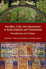 Sacrifice, Cult, and Atonement in Early Judaism and Christianity: Constituents and Critique