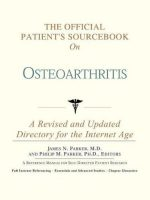 The Official Patient's Sourcebook on Osteoarthritis: Directory for the Internet Age