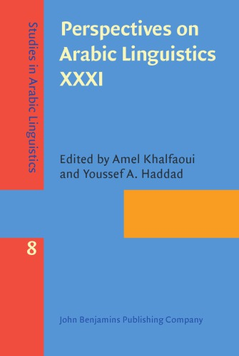 Perspectives on Arabic Linguistics XXXI: Papers from the annual symposium on Arabic Linguistics, Norman, Oklahoma, 2017