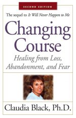 Changing Course: Healing from Loss, Abandonment, and Fear, 2nd Edition