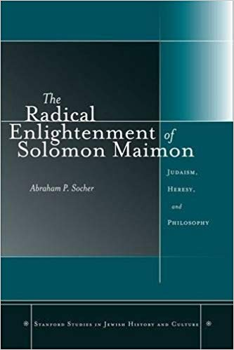 The Radical Enlightenment of Solomon Maimon: Judaism, Heresy, and Philosophy