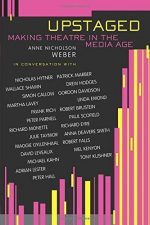 Upstaged: Making Theatre in the Media Age
