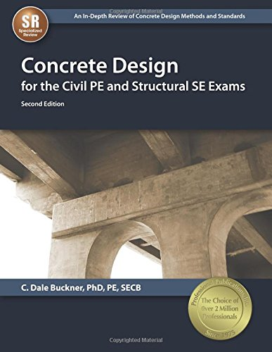 Concrete Design for the Civil PE and Structural SE Exams, Second Edition