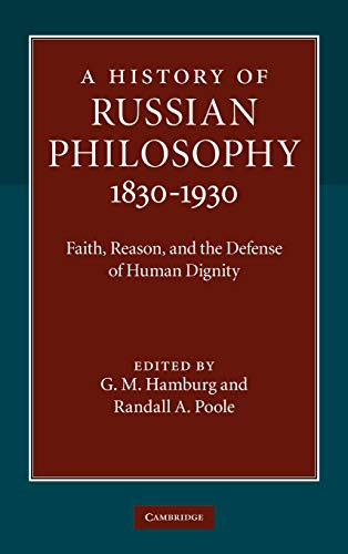 A History of Russian Philosophy 1830-1930: Faith, Reason, And The Defense Of Human Dignity
