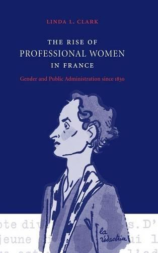 The Rise of Professional Women in France: Gender and Public Administration since 1830