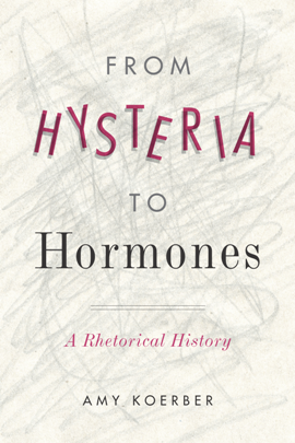 From Hysteria to Hormones : A Rhetorical History