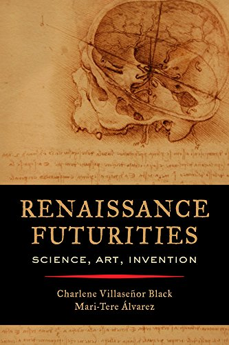 Renaissance Futurities: Science, Art, Invention
