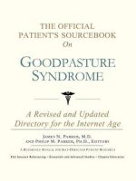 The Official Patient's Sourcebook on Goodpasture Syndrome