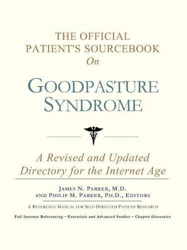 The Official Patient's Sourcebook on Goodpasture Syndrome: A Revised and Updated Directory for the Internet Age