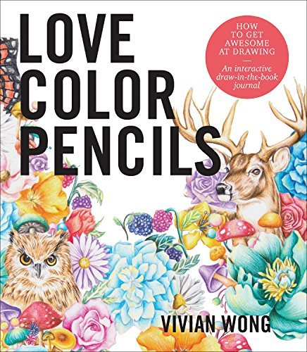 Love Colored Pencils: How to Get Awesome at Drawing: An Interactive Draw-in-the-Book Journal