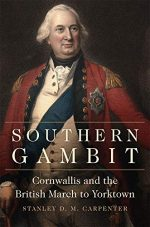 Southern Gambit: Cornwallis and the British March to Yorktown