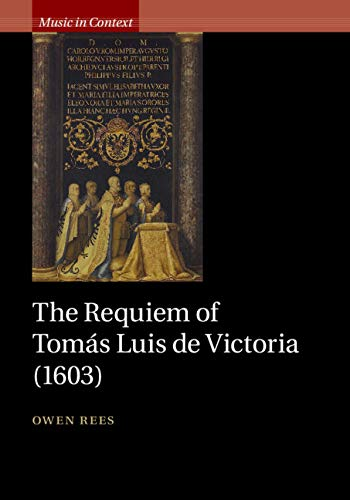 The Requiem of Tomás Luis de Victoria (1603) (Music in Context)