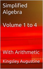 Simplified Algebra Volume 1 to 4: With Arithmetic