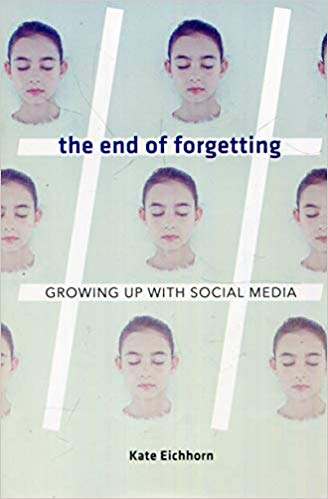 The End of Forgetting: Growing Up with Social Media