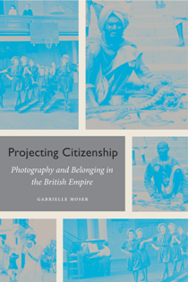 Projecting Citizenship : Photography and Belonging in the British Empire