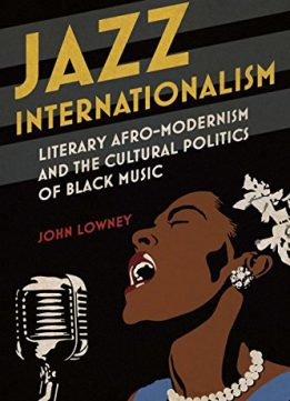 Jazz Internationalism: Literary Afro-Modernism and the Cultural Politics of Black Music