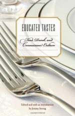 Educated Tastes: Food, Drink, and Connoisseur Culture
