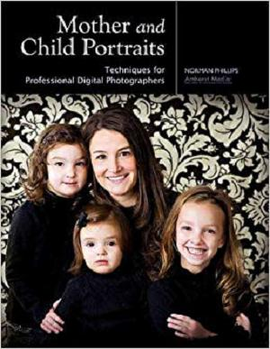 Mother and Child Portraits: Techniques for Professional Digital Photographers