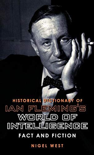 Historical Dictionary of Ian Fleming's World of Intelligence: Fact and Fiction (Historical Dictionaries of Intelligence and Cou