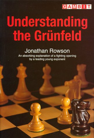Understanding the Grunfeld: An Absorbing Explanation of a Fighting Opening by a Leading Young Exponent