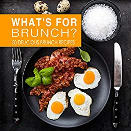 What's For Brunch?: 50 Delicious Brunch Recipes (2nd Edition)