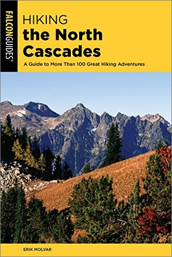 Hiking the North Cascades: A Guide to More Than 100 Great Hiking Adventures, 3rd Edition
