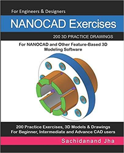 NANOCAD Exercises: 200 3D Practice Drawings For NANOCAD and Other Feature-Based 3D Modeling Software