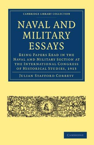Naval and Military Essays: Being Papers read in the Naval and Military Section at the International Congress of Historical Stud