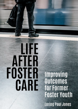 Life After Foster Care : Improving Outcomes for Former Foster Youth