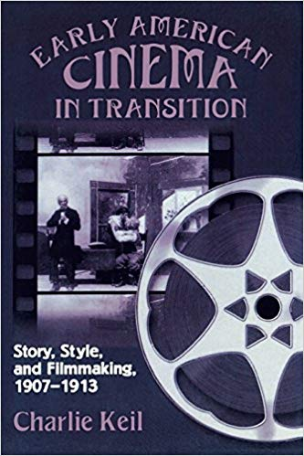 Early American Cinema in Transition: Story, Style, and Filmmaking, 1907-1913