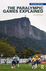 The Paralympic Games Explained, 2nd Edition