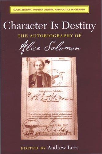 Character Is Destiny: The Autobiography of Alice Salomon (Social History, Popular Culture, and Politics in Germany)