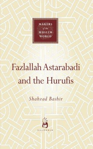 Fazlallah Astarabadi and the Hurufis (Makers of the Muslim World)