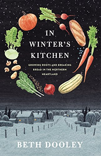 In Winter's Kitchen: Growing Roots and Breaking Bread In the Northern Heartland