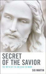 Secret of the Savior: The Myth of the Messiah in Mark