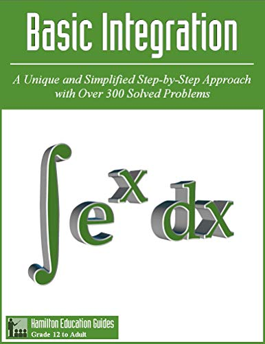 Basic Integration: Hamilton Education Guides Manual 4 - Over 300 Solved Problems