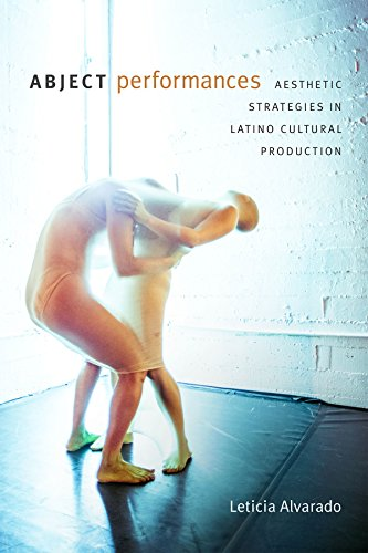 Abject Performances: Aesthetic Strategies in Latino Cultural Production (Dissident Acts)