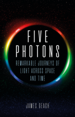 Five Photons : Remarkable Journeys of Light Across Space and Time