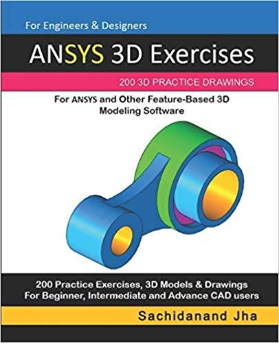ANSYS 3D Exercises: 200 3D Practice Drawings For ANSYS and Other Feature-Based 3D Modeling Software