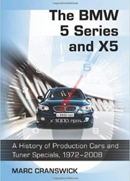 The BMW 5 Series and X5: A History of Production Cars and Tuner Specials, 1972-2008